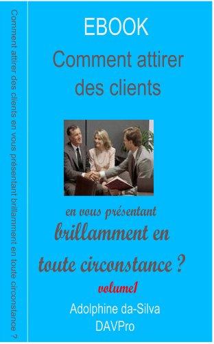 Volume 1 - Comment attirer des clients en vous présentant brillamment en toute circonstance ?