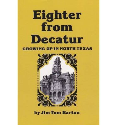 [ EIGHTER FROM DECATUR: GROWING UP IN NORTH TEXAS ] Eighter from Decatur: Growing Up in North Texas By Barton, Jim Tom ( Author ) Dec-1980 [ Paperback ]