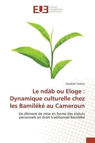 Le ndàb ou Eloge: Dynamique culturelle chez les Bamiléké au Cameroun (Omn.Univ.Europ.)