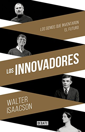 Los innovadores / The Innovators: La historia de los genios que crearon el internet / How a Group of Inventors, Hackers, Geniuses, and Geeks Created the Digital Revolution por Walter Isaacson