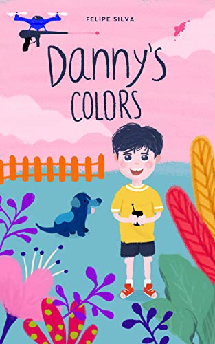 Dannys Colors - A fun-filled Children's book about the story and imagination of Danny, his Paintball Drone and his world of Color. Suitable for ages 3-10 (English Edition) -