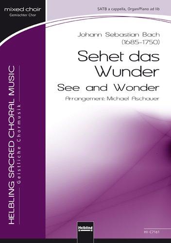 Sehet das Wunder / See and Wonder SATB