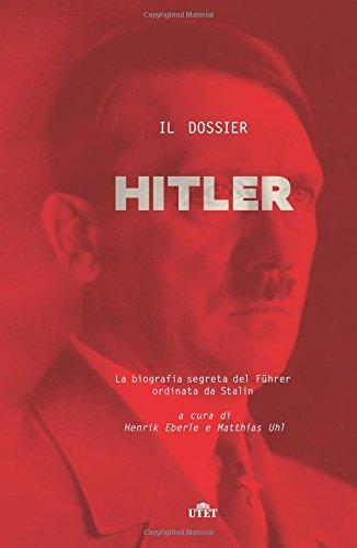 Il dossier Hitler. La biografia segreta del Fuhrer ordinata da Stalin