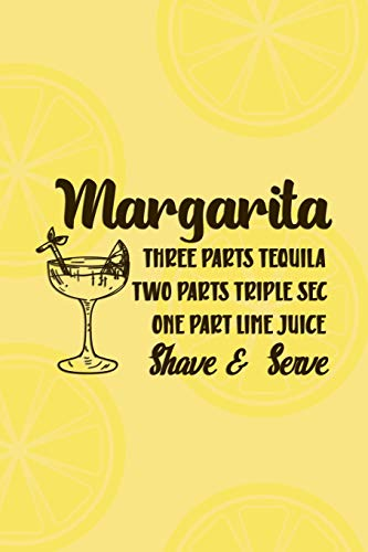 Margarita Three Parts Tequila Two Parts Triple Sec One Part Lime Juice Shave And Serve: Blank Lined Notebook Journal Diary Composition Notepad 120 Pages 6x9 Paperback ( Margarita ) (Sec-shirt)