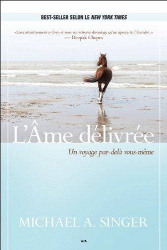 L'Ame délivrée - Un voyage par-delà vous-même par Michael A. Singer