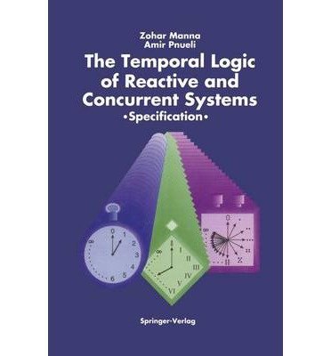 the-temporal-logic-of-reactive-and-concurrent-systems-specification-author-zohar-manna-apr-2013