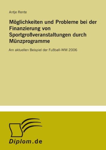 """M""""glichkeiten und Probleme bei der Finanzierung von Sportgroáveranstaltungen durch M?nzprogramme: Am aktuellen Beispiel der Fuáball-WM 2006"""