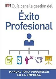 Guía para la gestión del éxito profesional: Manual para progresar en la empresa par  Varios autores