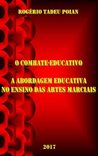 O COMBATE-EDUCATIVO: A ABORDAGEM EDUCATIVA NO ENSINO DAS ARTES MARCIAIS (Portuguese Edition) por Rogério Tadeu Poian