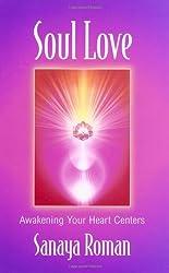Soul Love: Awakening Your Heart Centers (Sanaya Roman) by Sanaya Roman (1997-09-09)