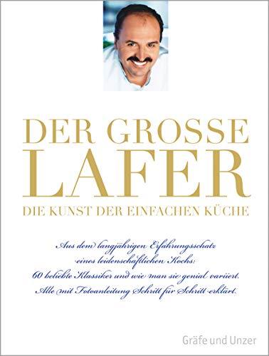Der große Lafer - Die Kunst der einfachen Küche: 60 beliebte Klassiker und wie man sie genial variiert (Gesammelten Die Rezepte)