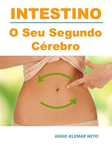 INTESTINO: Descubra a Importância do Seu Intestino na Prevenção de Infecções. E como ele pode te ajudar a Emagrecer e a Melhorar o seu Humor. (Portuguese Edition) por Hugo Klemar Neto