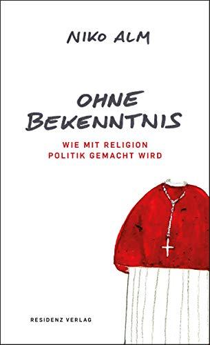 Ohne Bekenntnis: Wie mit Religion Politik gemacht wird