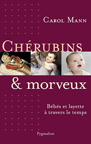 Chérubins et morveux: Bébés et layette à travers le temps (HISTOIRE) par Carol Mann