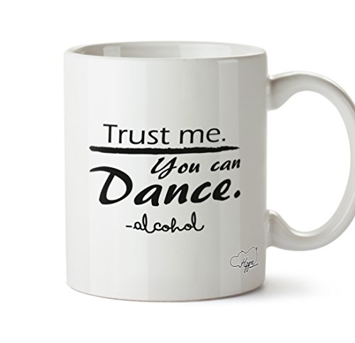 Me, You can dance.-Alkohol 283,5 Tasse, keramik, weiß, One Size (10oz) (College Party Pics)