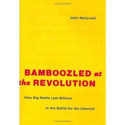 Bamboozled at the Revolution: How Big Media Lost Billions in the Battle for the Internet by John Motavalli (2002-08-06)