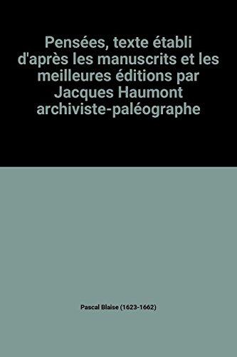 Pensées, texte établi d'après les manuscrits et les meilleures éditions par Jacques Haumont archiviste-paléographe