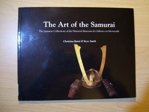 Arts of the Samurai: Japanese Collections of the National Museums and Galleries on Merseyside by Christina Jane Baird (1996-11-06)