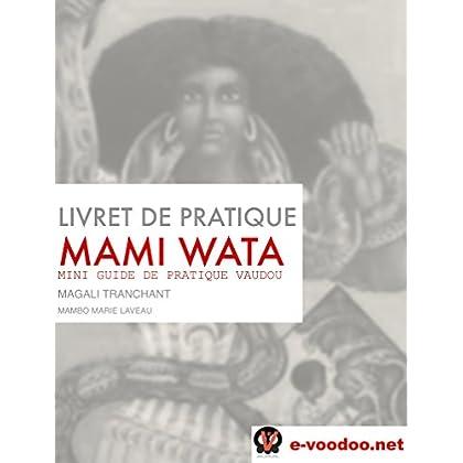 LIVRET DE PRATIQUE VAUDOU MAMI WATA: MINI GUIDE DE PRATIQUE VAUDOU (Mambo Marie Laveau t. 6)