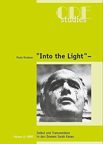 """""""Into the Light"""": Selbst und Transzendenz in den Dramen Sarah Kanes (CDE - Studies)"""