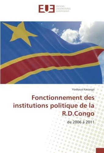Fonctionnement des institutions politique de la R.D.Congo: De 2006 A 2011 par Yoshoua Kasongo