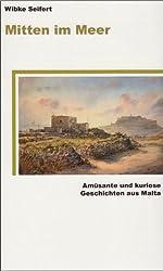 Mitten im Meer: Amüsante und kuriose Geschichten aus Malta