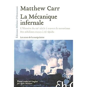 La Mécanique infernale : L'Histoire du XXe siècle à travers le terrorisme : Des nihilistes russes à Al-Qaida