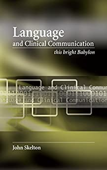 Language And Clinical Communication: This Bright Babylon por Dominic Greenyer