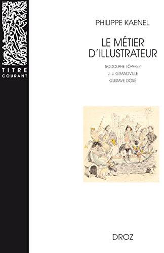 Livres Le Métier d'illustrateur (1830-1880) : Rodolphe Töpffer, J. J. Grandville, Gustave Doré pdf ebook