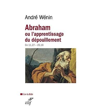 Abraham ou l'apprentissage du dépouillement (Lire la Bible t. 190)