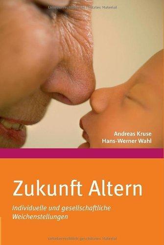 Zukunft Altern: Individuelle und gesellschaftliche Weichenstellungen von Kruse, Andreas (2009) Gebundene Ausgabe