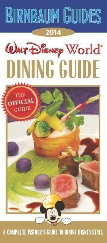 Birnbaum Guides 2014 Walt Disney World Dining Guide: The Official Guide: A Complete Insiders Guide to Dining Disney Style