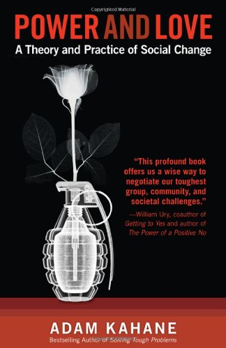 Power and Love: A Theory and Practice of Social Change por Adam Kahane
