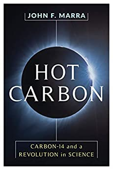 Hot Carbon: Carbon-14 And A Revolution In Science por John F. Marra Gratis