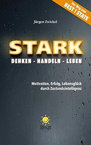 STARK Denken - Handeln - Leben: Motivation, Erfolg, Lebensglück durch Zustandsintelligenz
