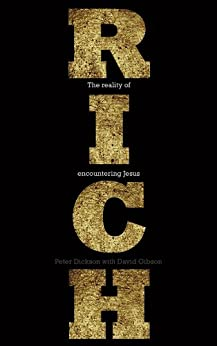 Rich: Reality of Encountering Jesus by [Dickson, Peter, Gibson, David]