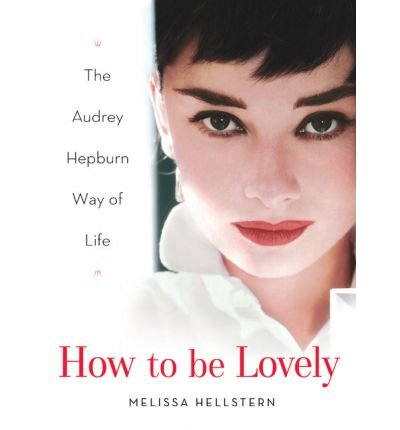 [( How to Be Lovely: The Audrey Hepburn Way of Life By Hepburn, Audrey ( Author ) Hardcover Jun - 2004)] Hardcover