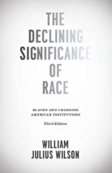 The Declining Significance of Race: Blacks and Changing American Institutions, Third Edition von [Wilson, William Julius]