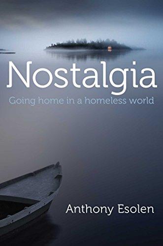 Nostalgia: Going Home in a Homeless World por Anthony Esolen