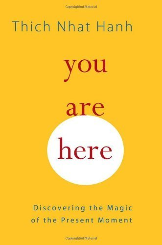 You Are Here: Discovering the Magic of the Present Moment by Nhat Hanh, Thich Published by Shambhala Publications Inc (2010)