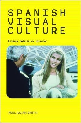 [(Spanish Visual Culture: Cinema, Television, Internet)] [Author: Paul Julian Smith] published on (July, 2007)