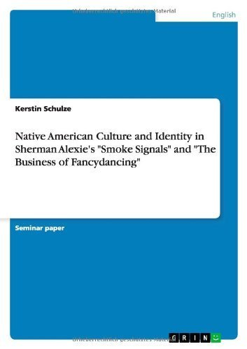 Native American Culture and Identity in Sherman Alexie's Smoke Signals and the Business of Fancydancing by Kerstin Schulze (2013-09-14)