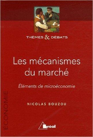 Les mécanismes du marché : Eléments de microéconomie de Nicolas Bouzou ( 16 août 2006 )