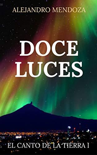 DOCE LUCES (El Canto de la Tierra nº 1) eBook: Alejandro Mendoza ...
