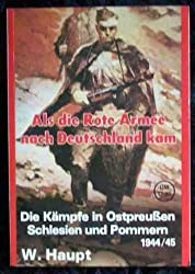 Als die Rote Armee nach Deutschland kam: Der Untergang der Divisionen im Ostpreussen, Danzig, Westpreussen, Mecklenburg, Pommern, Schlesien, Sachsen, Berlin und Brandenburg