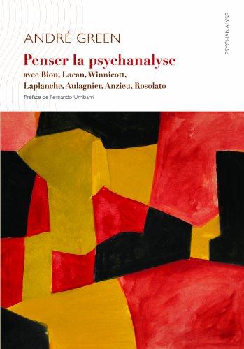 Penser la psychanalyse avec Bion, Lacan, Winnicott, Laplanche, Aulagnier, Anzieu, Rosolato