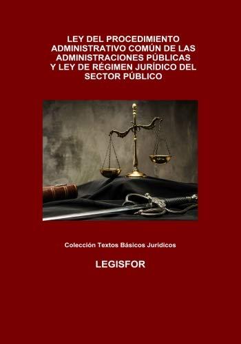 Ley del Procedimiento Administrativo Común y Ley de Régimen Jurídico: Ley 39/2015 y Ley 40/2015 por Legisfor