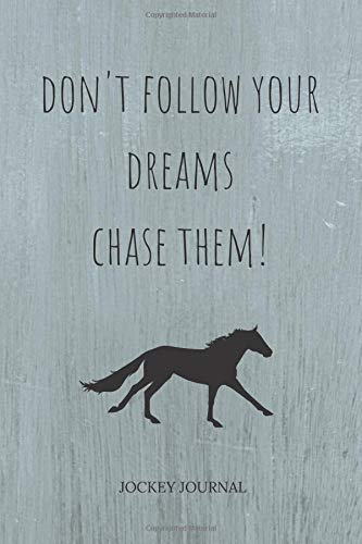Don't Follow Your Dreams Chase Them: Jockey Journal and Book For Jockey and Coach - Horse Riding Journal  for Horse Lovers Legging Chaps