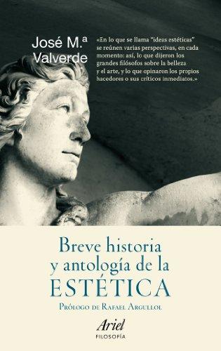 Breve historia y antología de la estética: Prólogo de Rafael Sargullol (Ariel Filosofía) por José María Valverde Pacheco