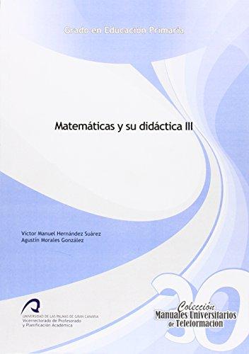Matemáticas y su didáctica III (Manuales Universitarios de Teleformación: Grado en Educación Primaria)
